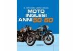 Il grande libro delle Moto inglesi Anni 50-60