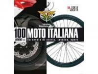 100 Anni di moto italiana. Un secolo di storia, tecnica e sport